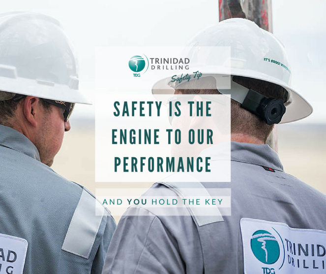 Trinidad Drilling safety tip: safety is the engine to our performance and you hold the key
